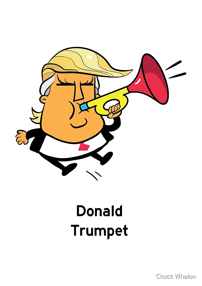 Donald Trumpet by Chuck Whelon