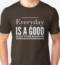 Everyday Is A Good Day For Bacon T-Shirt