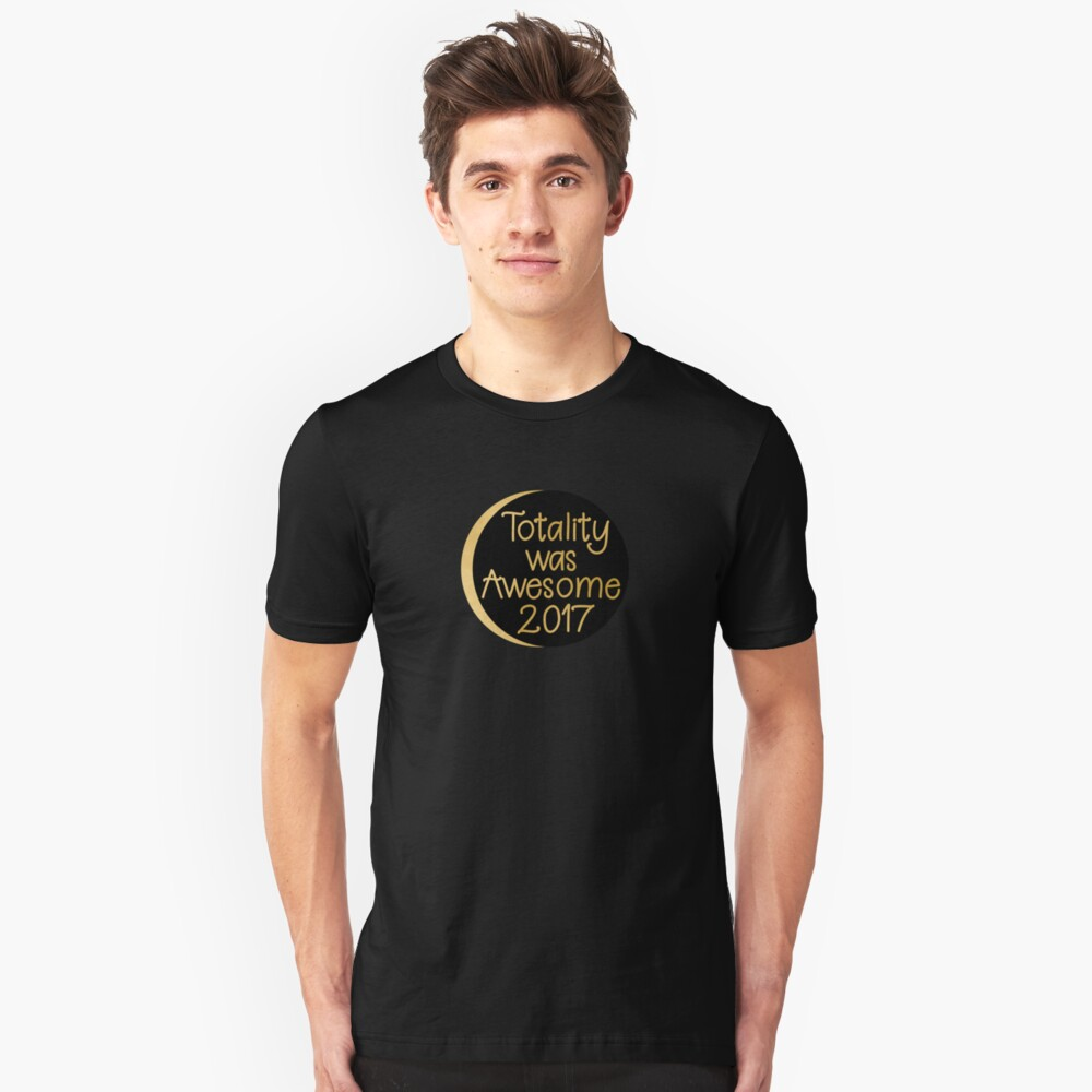 Totality Was Awesome Solar Eclipse Unisex T-Shirt Front