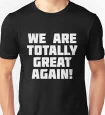 We Are Totally Great Again! | Funny Sarcastic Ironic T-Shirt T-Shirt