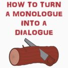 How to turn a monologue into a dialogue by beerman70