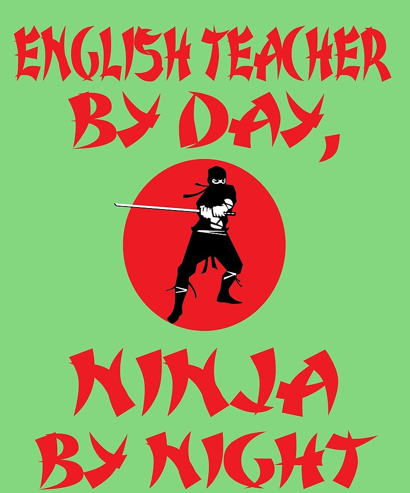 English Teacher By Day Ninja Night by AlwaysAwesome