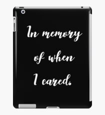 In Memory Of When I Cared Quote Print  iPad Case/Skin