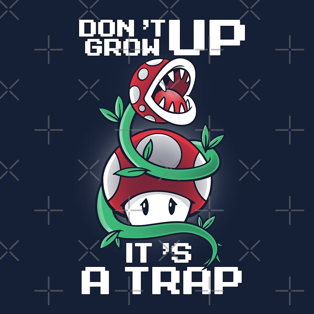 Don't grow up it's a trap by NemiMakeit