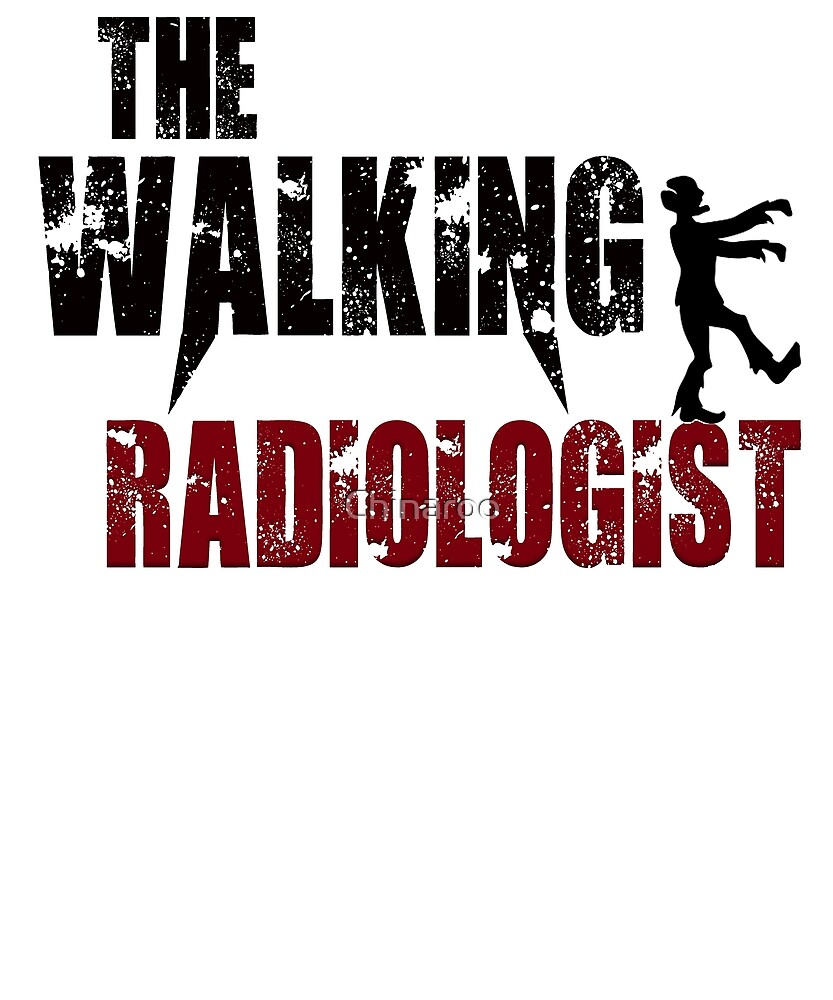Funny Radiologist, walking scary Radiology gift t shirt by Chinaroo