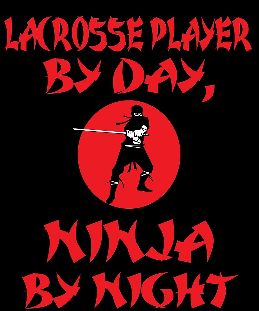 Lacrosse Player Day Ninja Night by AlwaysAwesome