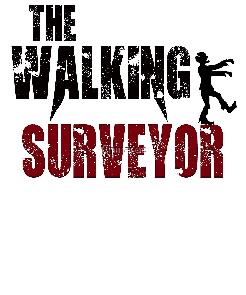 funny surveyor, walking survey scary zombie surveying gift t shirt by Chinaroo