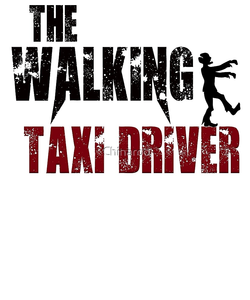 funny Taxi Driver, walking drive driving zombie gift t shirt  by Chinaroo
