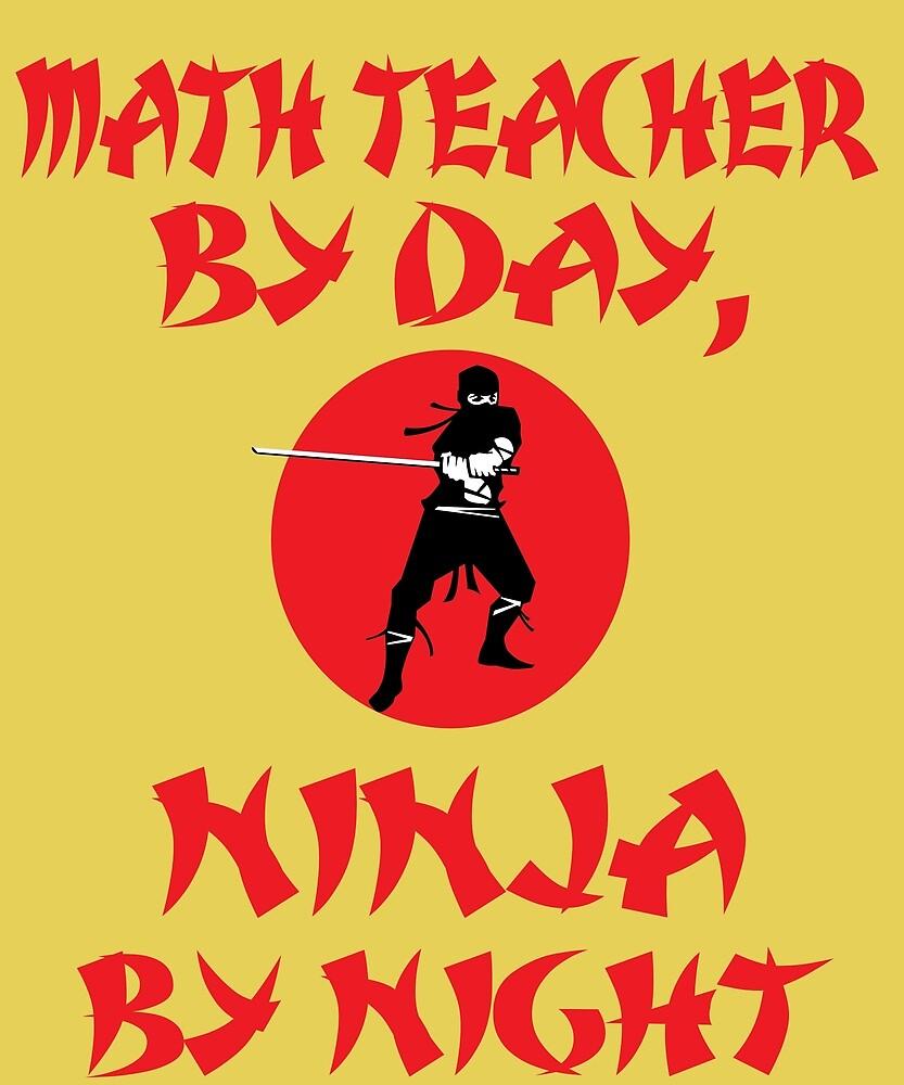 Math Teacher Day Ninja Night  by AlwaysAwesome