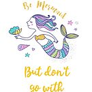 Be Mermaid, but don't go with the tide by Ian McKenzie