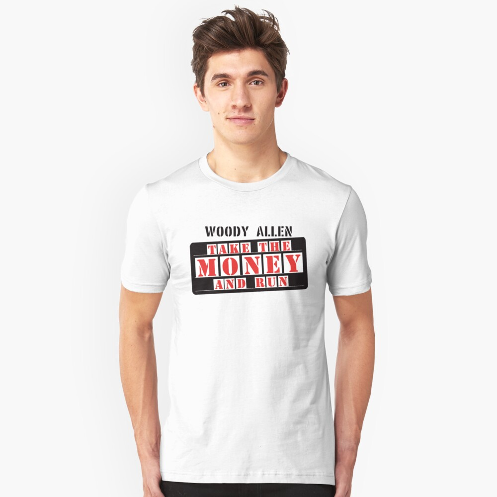 Take the money and run Unisex T-Shirt Front