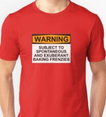 WARNING: SUBJECT TO SPONTANEOUS AND EXUBERANT BAKING FRENZIES Unisex T-Shirt