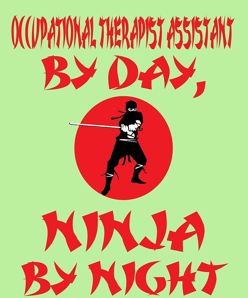 Occupational Therapist Assistant Day Ninja Night  by AlwaysAwesome