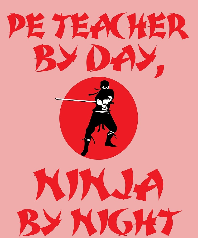 PE Teacher By Day Ninja Night  by AlwaysAwesome