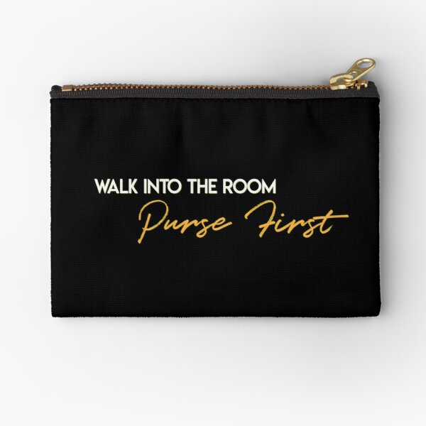 Walk into the room, purse first Zipper Pouch