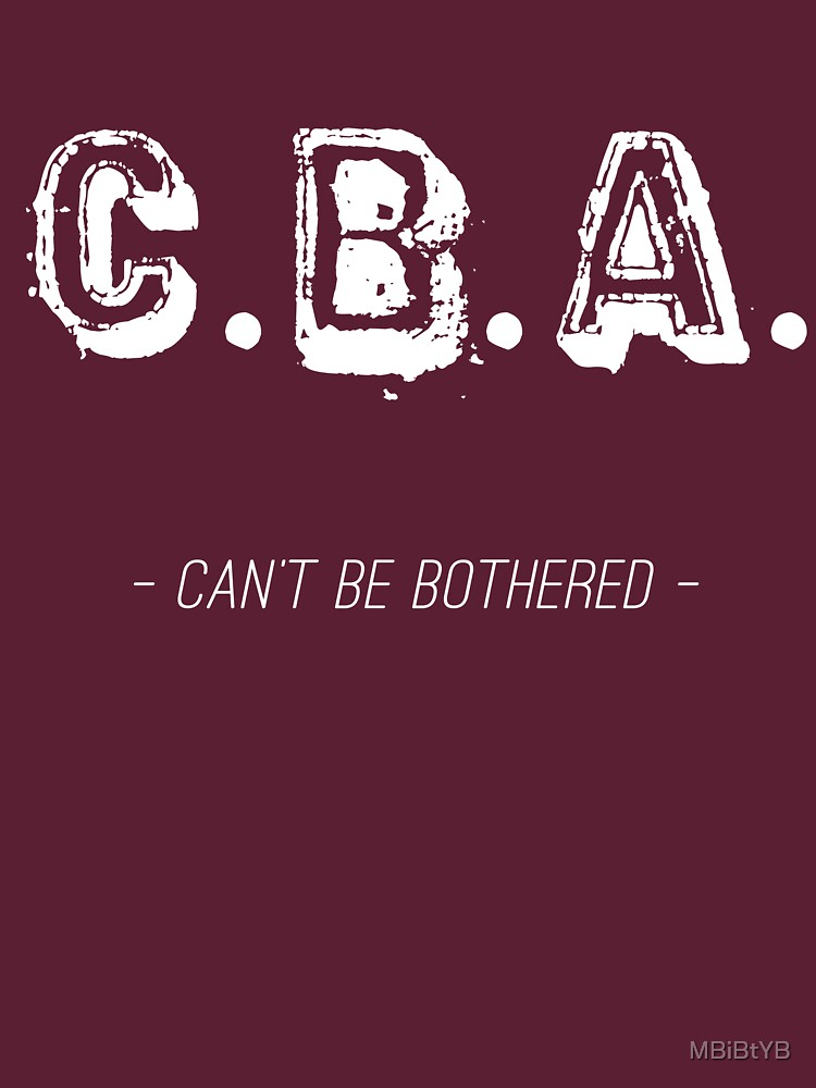 CBA – Can't Be Bothered by MBiBtYB