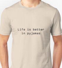 Life is better in pyjamas T-Shirt