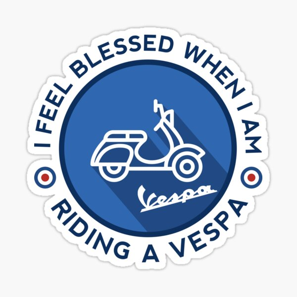 I feel blessed when i am ridding a vespa Sticker