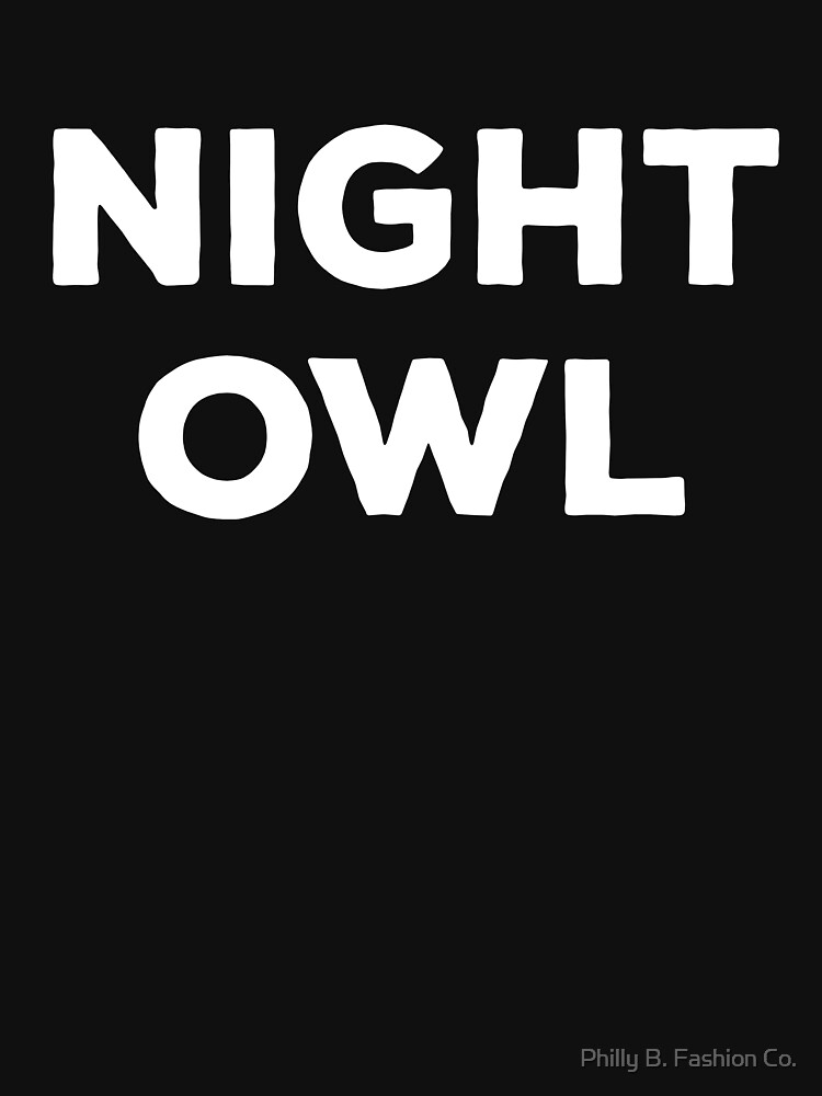 NIGHT OWL Stay Up Late Insomniac Personality Introvert Clothing by philsgiftshop