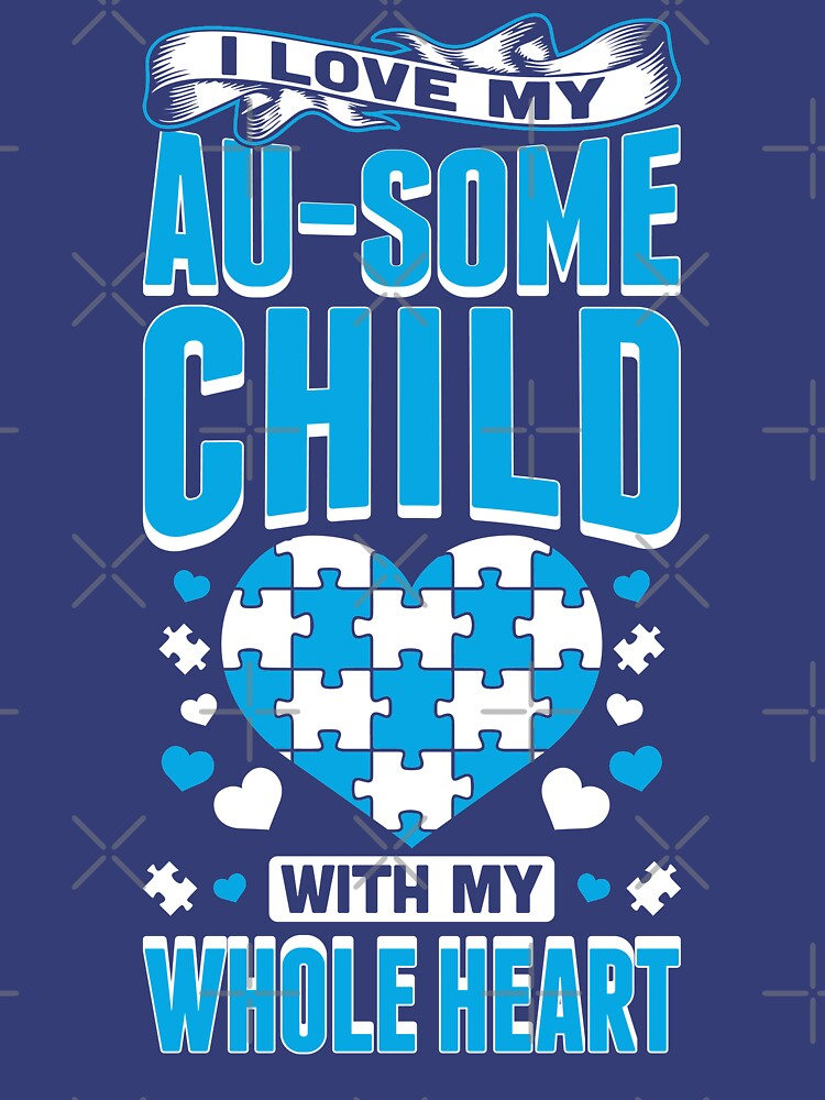 I Love My Au-Some Child With My Whole Heart Autism by TeeVision