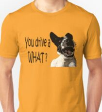 You Drive A What? T-Shirt