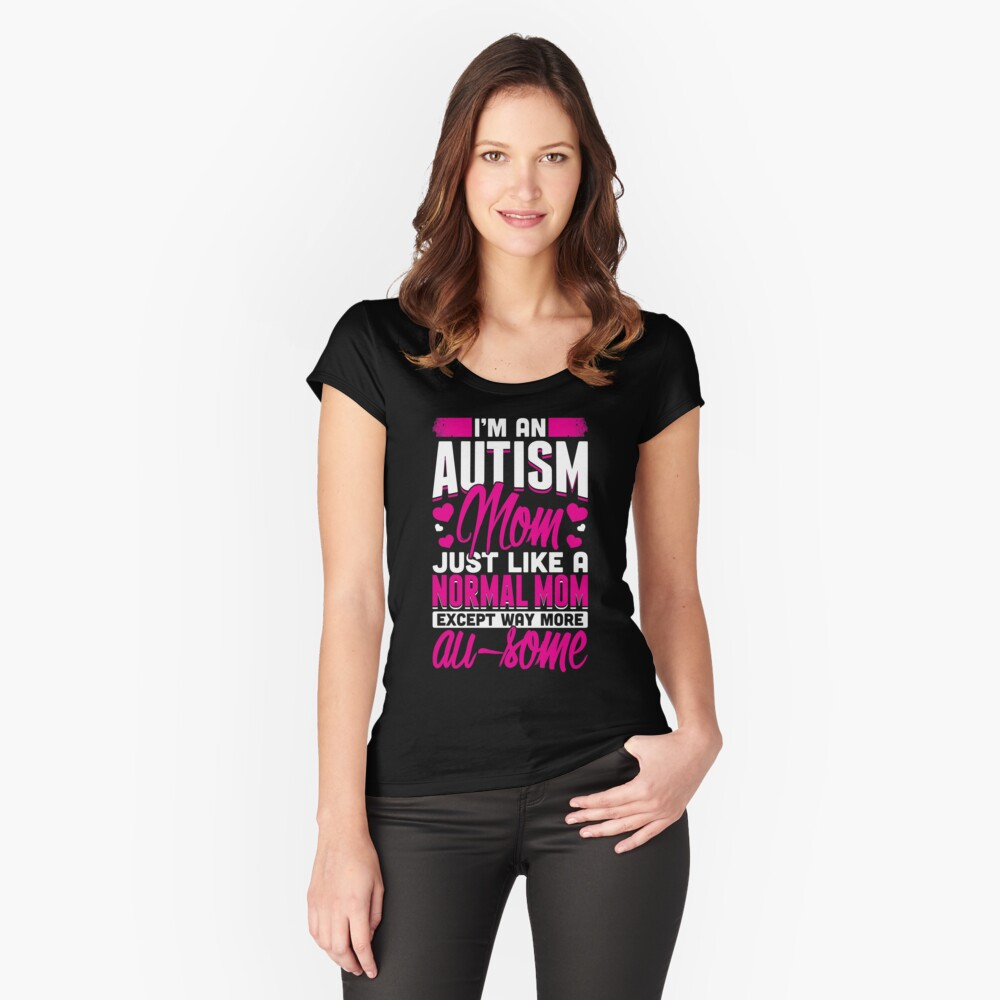 I'm An Autism Mom Just Like A Normal Mom Women's Fitted Scoop T-Shirt Front