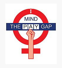 I MIND THE PAY GAP Photographic Print