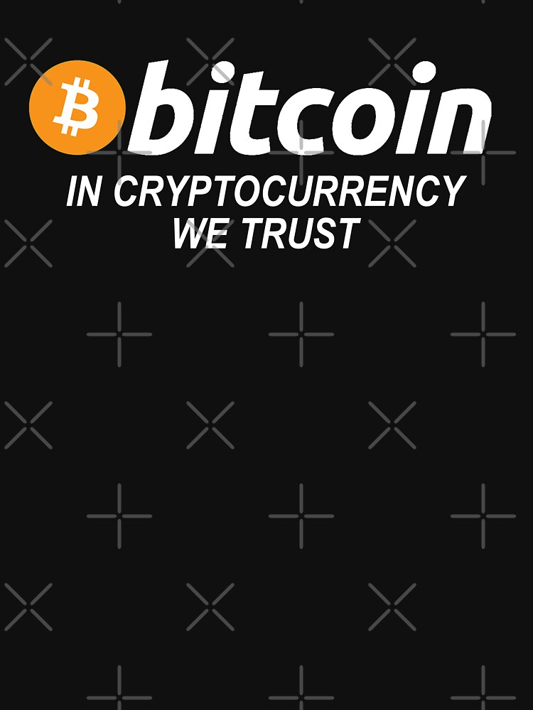 Bitcoin - In Cryptocurrency We Trust by everything-shop