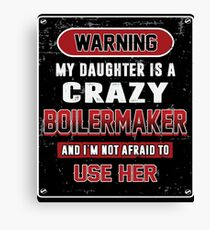 Not Afraid To Use My Crazy Boilermaker Daughter Canvas Print