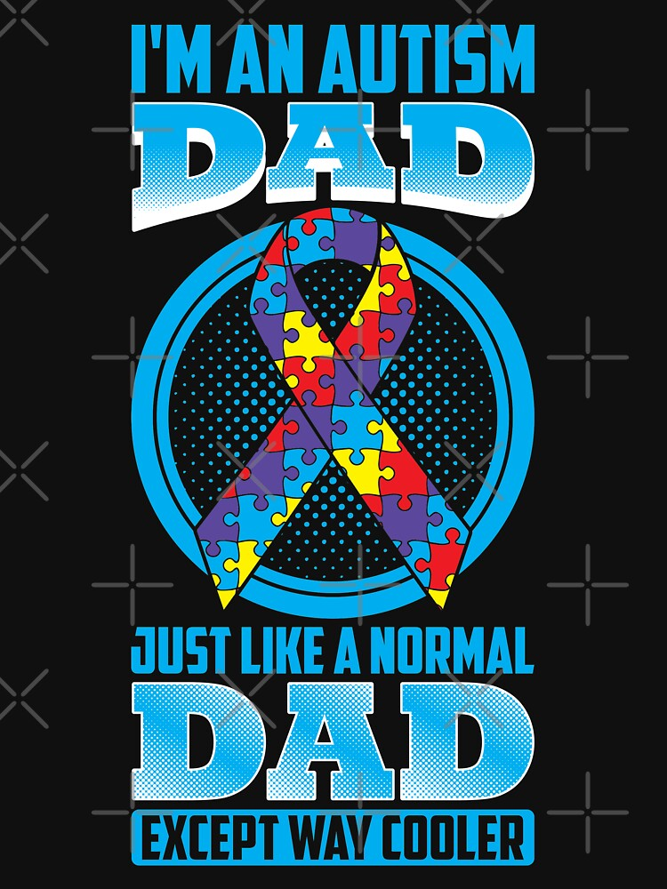 I'm An Autism Dad Just Like A Normal Dad by TeeVision