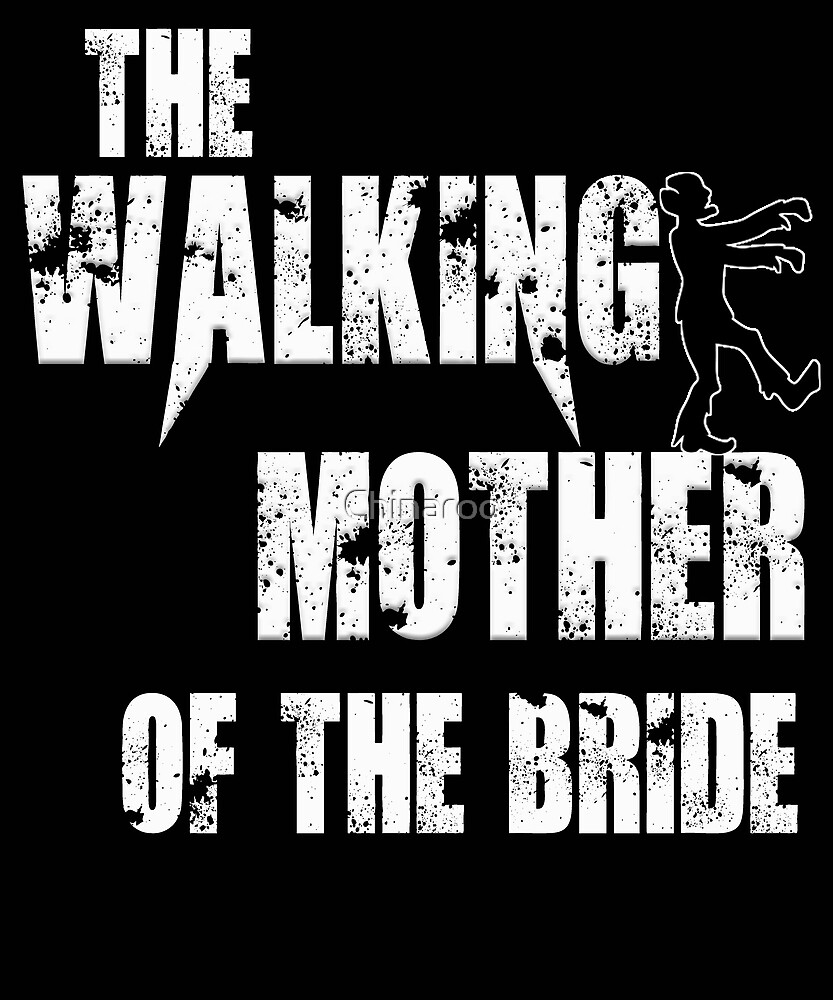 Mother of the Bride funny walking scary gift t shirt wedding by Chinaroo
