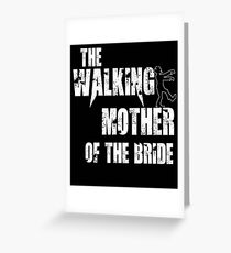 Mother of the Bride funny walking scary gift t shirt wedding Greeting Card