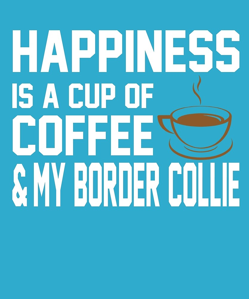 Happiness is Coffee & Border Collie by AlwaysAwesome