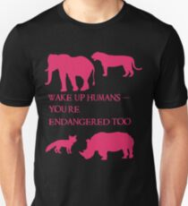 Wake Up Humans - You're Endangered Too T-Shirt