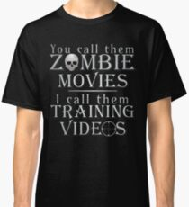 Zombie Movies Are Training Videos Classic T-Shirt