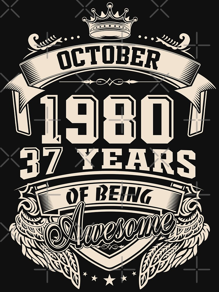 Born In October 1980 37 Years of Being Awesome by dragts