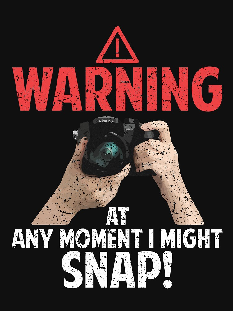 Warning at any moment I might snap funny photographer by ColeLaniTrading