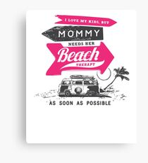 Mommy Needs Her Beach Therapy Canvas Print