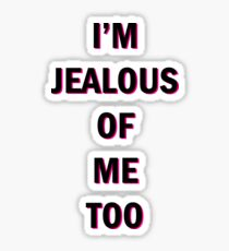 I'm Jealous Of Me Too Sticker