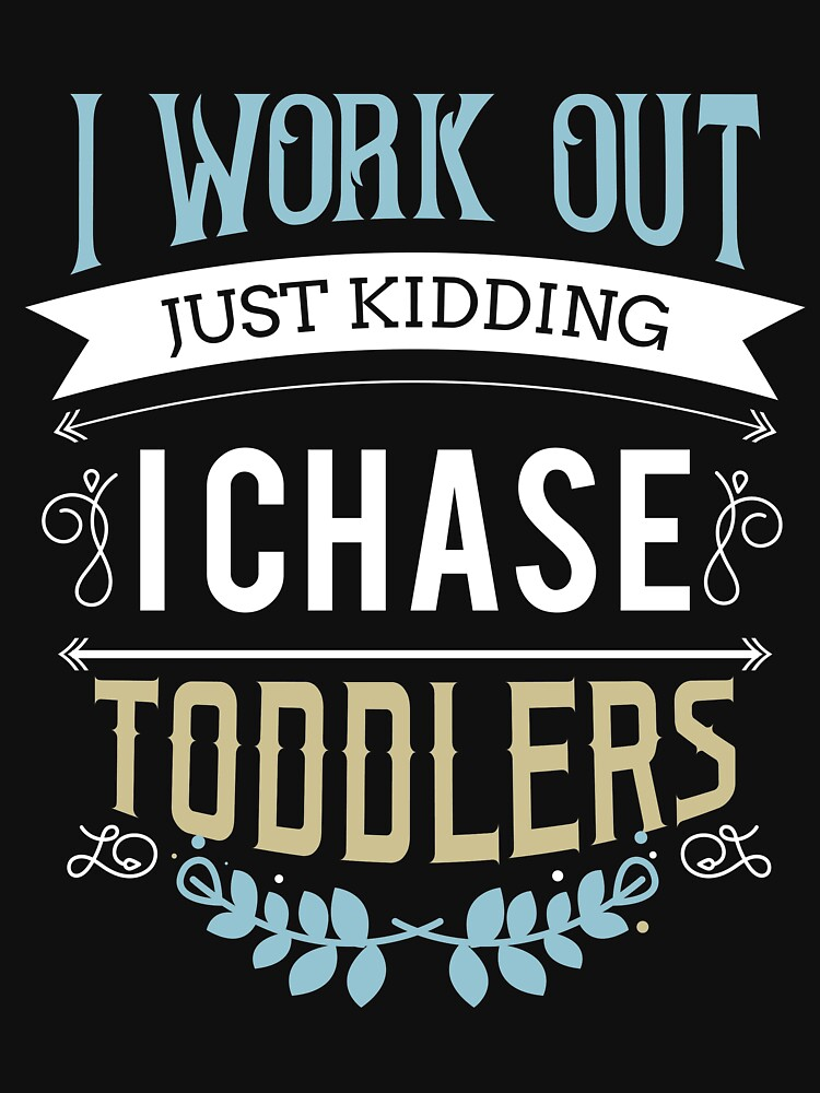 I work out just kidding I chase toddlers funny preschool by ColeLaniTrading