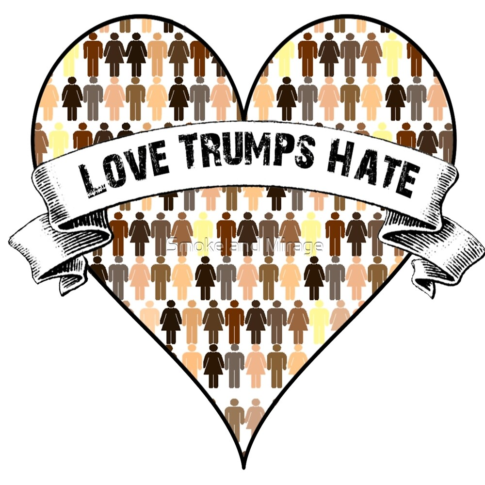 Love Trumps Hate! by Mira Images World
