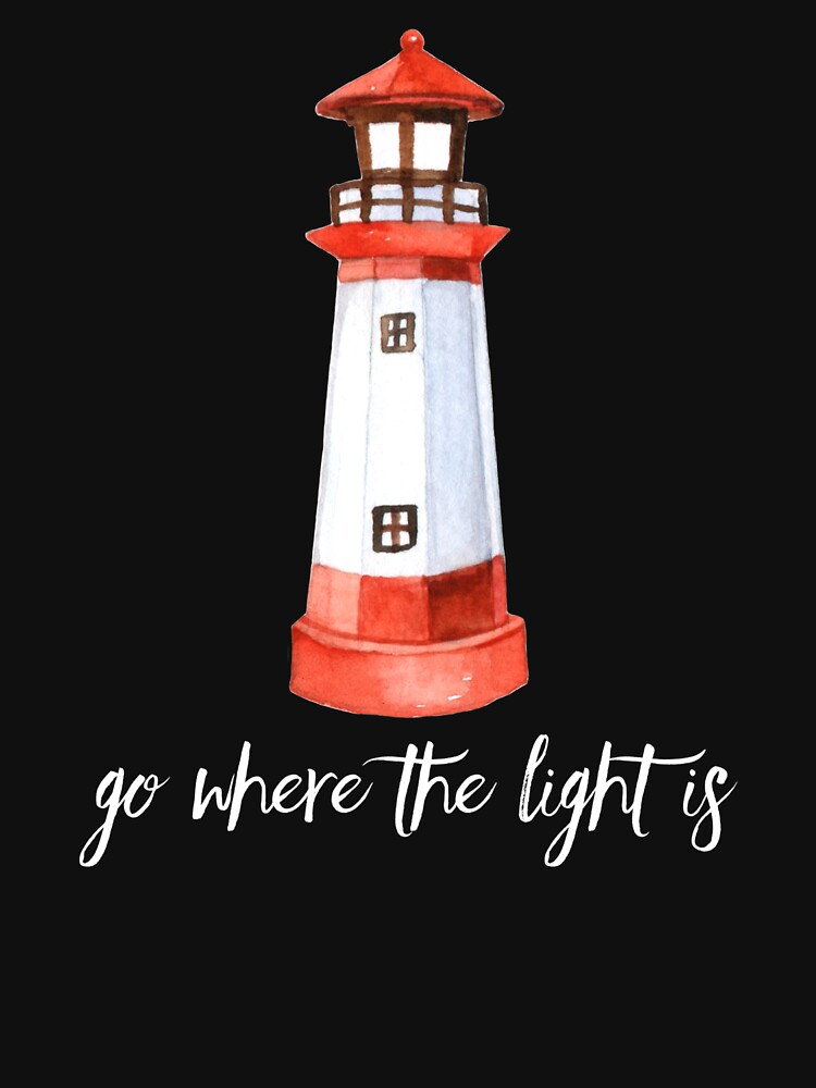 Go Where the Light Is Lighthouse T-Shirt by DSweethearts