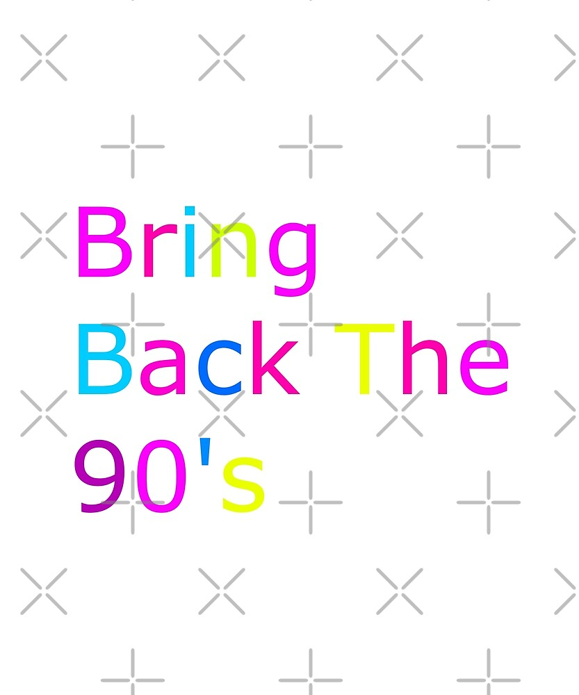 Bring Back the 90's T Shirt by joeTakeover