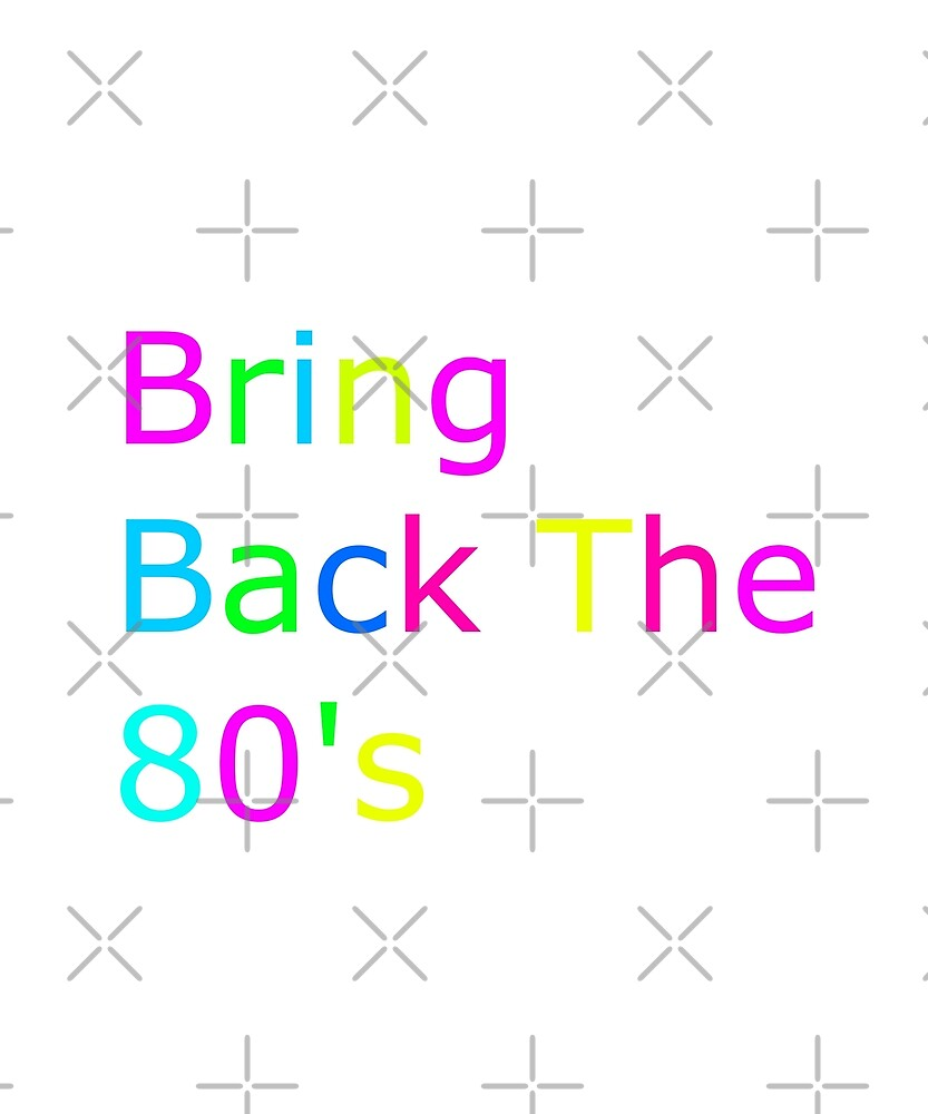 Bring Back The 80's T-Shirt by joeTakeover