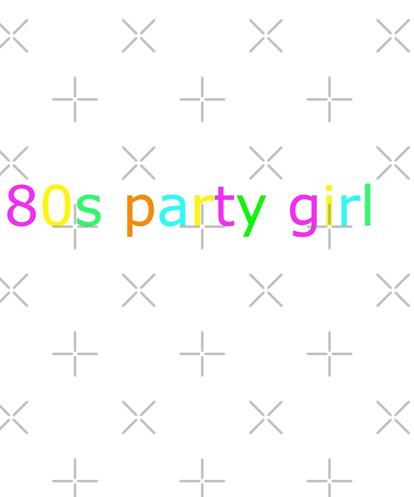 80's Party Girl T-Shirt by joeTakeover