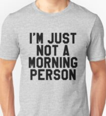 I'm Just Not A Morning Person - Sarcastic T-Shirt