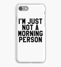 I'm Just Not A Morning Person - Sarcastic iPhone Case/Skin
