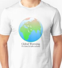 Global Warming, It's Time To Take Actions. T-Shirt