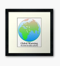 Global Warming, It's Time To Take Actions. Framed Print