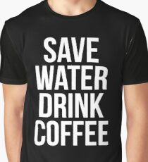 Save Water Drink Coffee Graphic T-Shirt